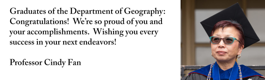 Graduates of the Department of Geography: Congratulations! We're so proud of you and your accomplishments. Wishing you every success in your next endeavors!
