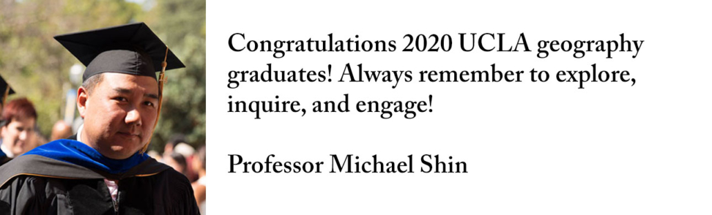 Congratulations 2020 UCLA geography graduates! Always remember to explore, inquire, and engage!